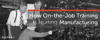 How On-the-Job Training is Hurting Manufacturing